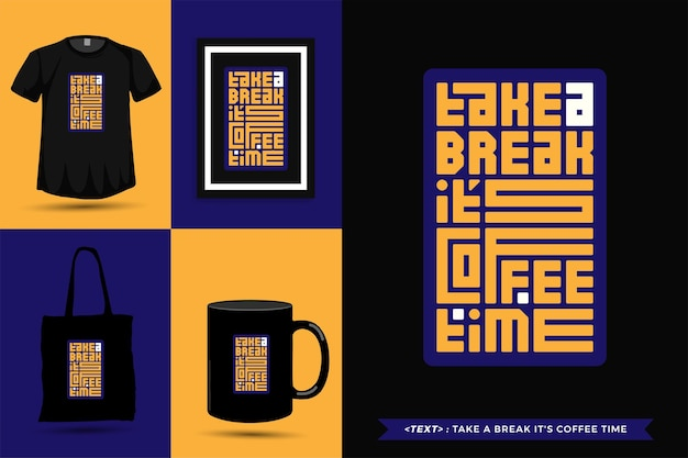 Trendy typography quote motivation tshirt take a break it's coffee time for print. typographic lettering vertical design template poster, mug, tote bag, clothing, and merchandise