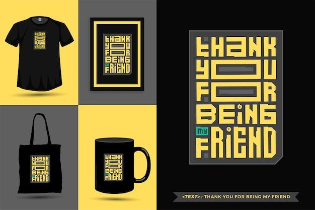 Модная типографика мотивация цитаты футболка спасибо за то, что ты мой друг для печати. типографские надписи вертикального дизайна шаблона плаката, кружки, сумки, одежды и товаров