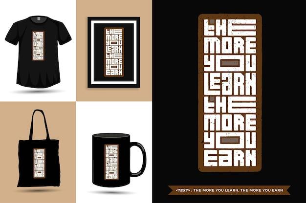 トレンディなタイポグラフィ引用モチベーションtシャツあなたが学ぶほど、あなたはより多くを稼ぎます。活版印刷のレタリング垂直デザインテンプレート