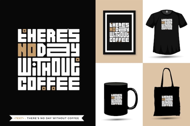 Trendy typography quote motivation tshirt there's no day without coffee for print. vertical typography template for merchandise