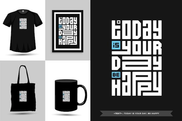Модная типографика мотивация цитаты футболка сегодня - ваш день, радуйтесь печати. типографские надписи вертикальный дизайн шаблона плаката, кружка, большая сумка, одежда и товары