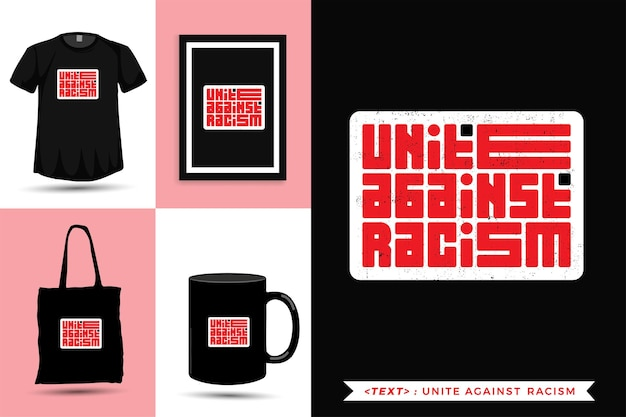 Trendy typography quote motivation tshirt unite against racism for print.  typographic lettering vertical design template poster, mug, tote bag, clothing, and merchandise