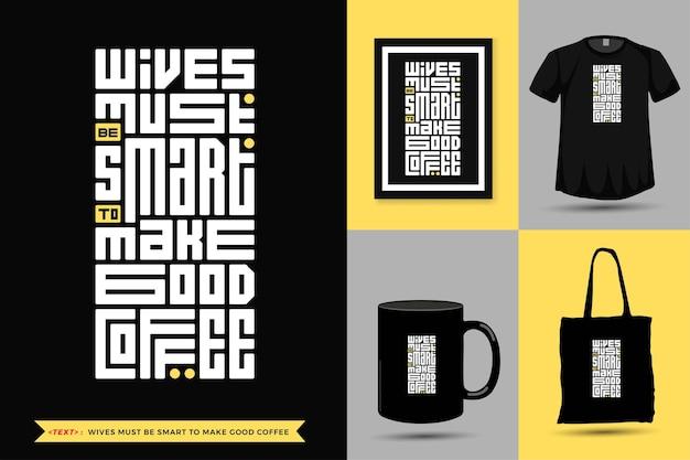 트렌디 한 타이포그래피 견적 동기 tshirt 아내는 인쇄용 좋은 커피를 만들기 위해 영리해야합니다. 상품에 대한 수직 타이포그래피 템플릿
