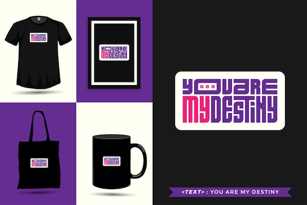 Trendy typography quote motivation tshirt you are my destiny for print. typographic lettering vertical design template poster, mug, tote bag, clothing, and merchandise