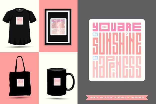 트렌디한 타이포그래피 인용 동기 t셔츠 당신은 나의 햇빛, 인쇄에 대한 나의 행복입니다. 타이포그래피 레터링 수직 디자인 템플릿 포스터, 머그, 토트백, 의류 및 상품