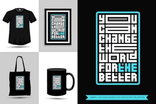트렌디 한 타이포그래피 견적 동기 부여 tshirt는 더 나은 인쇄를 위해 세상을 바꿀 수 있습니다. 상품에 대한 수직 타이포그래피 템플릿