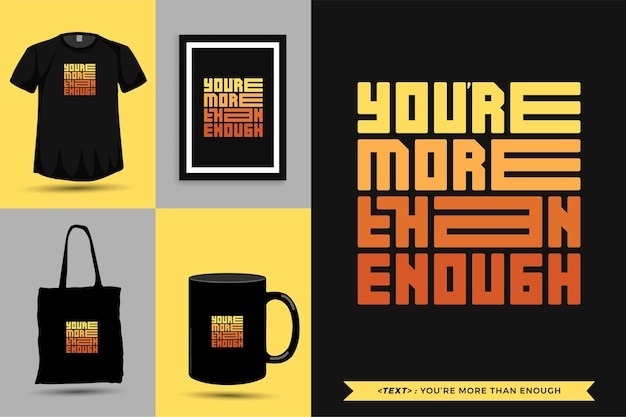 Trendy typography quote motivation tshirt you're more than enough for print. typographic lettering vertical design template poster, mug, tote bag, clothing, and merchandise