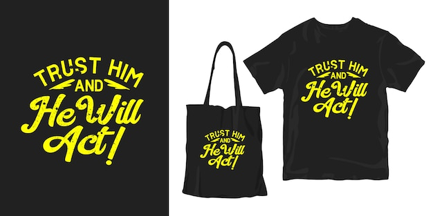 Trust him and he will act. motivational quotes typography poster t-shirt merchandising design