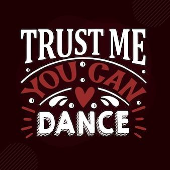 Поверьте, вы можете танцевать ручную надпись premium vector design