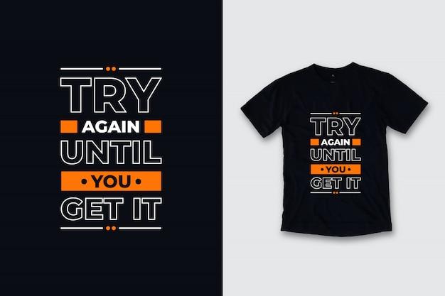 Попробуйте еще раз, пока не получите современный дизайн футболки цитаты