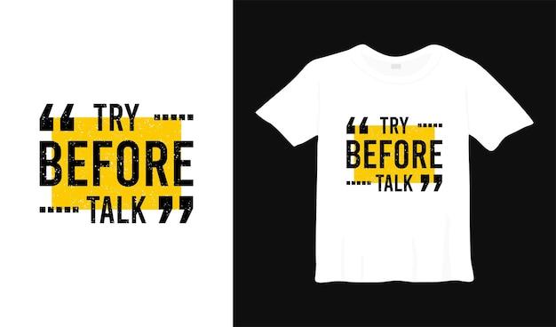 Попробуйте, прежде чем говорить вдохновение футболка дизайн типография плакат надписи