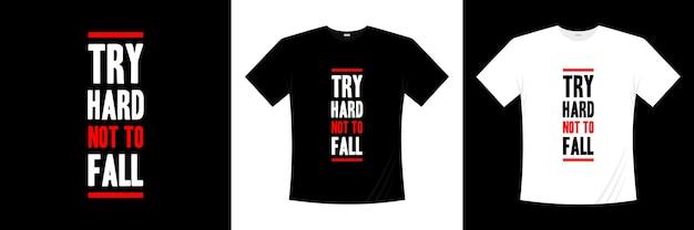타이포그래피 티셔츠 디자인이 떨어지지 않도록 열심히 노력하십시오