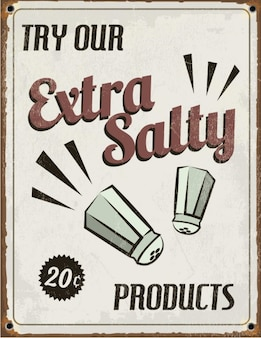 Try our extra salty products