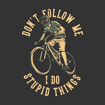 Дизайн футболки, не следуй за мной, я глупо думаю, с винтажной иллюстрацией горного байкера Premium векторы