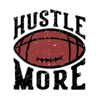Tshirt design hustle more with football rugby ball vintage illustration