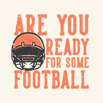 Tshirt 디자인 슬로건 타이포그래피는 미식 축구 헬멧 빈티지 일러스트와 함께 축구를 할 준비가 되셨습니까?