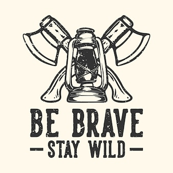 Tshirt design slogan typography be brave stay wild with ax and camping lantern vintage illustration
