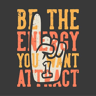 Tshirt design slogan typography be the energy you want attract with number one cheering gloves vintage illustration