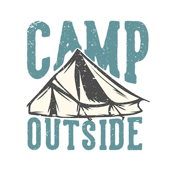 캠핑 텐트 빈티지 일러스트와 함께 외부 tshirt 디자인 슬로건 타이포그래피 캠프
