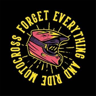 Tshirt 디자인 슬로건 타이포그래피는 모든 것을 잊어 버리고 모터 크로스를 타고