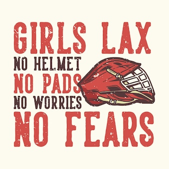 Tshirt 디자인 슬로건 타이포그래피 소녀 lax 헬멧 없음 패드 없음 라크로스 헬멧 빈티지 일러스트와 함께 두려움 없음
