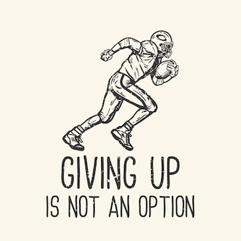 Tshirt design slogan typography giving up is not an option with american football player running vintage illustration