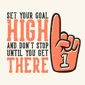 Tshirt design slogan typography set your goal high and don39t stop until you get there with number one cheering gloves vintage illustration