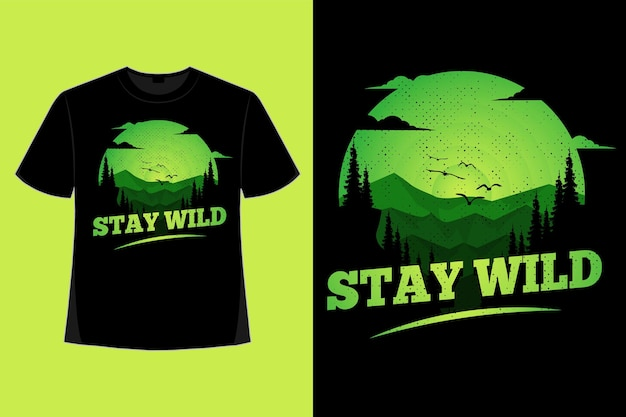 Tshirt design of stay wild nature mountain pine green sky hand drawn vintage illustration