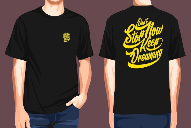 Tshirt front and back  dont stop now keep dreaming