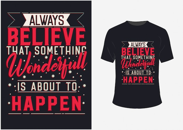 Tshirt and poster  inspirational quotes always believe that something wonderful is about to happen
