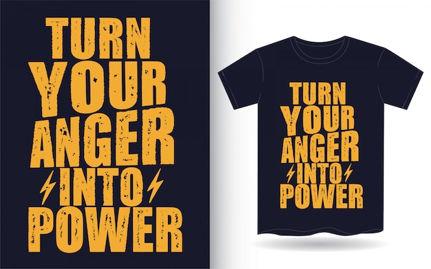 Turn your anger into power typography for t shirt