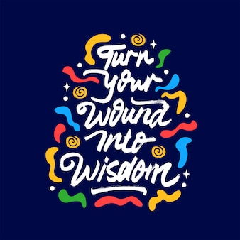 Turn your wound into wisdom lettering quote