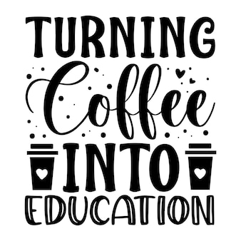 コーヒーを教育に変えるタイポグラフィプレミアムベクターデザイン
