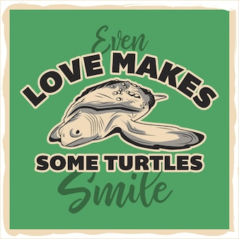 A turtle from the sea with a phrases