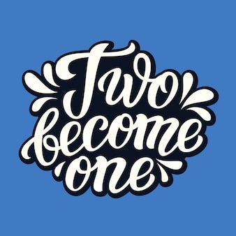 Two become one. wedding typography