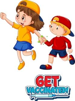 Двое детей мультипликационного персонажа не сохраняют социальную дистанцию с шрифтом get vaccinated, выделенным на белом фоне