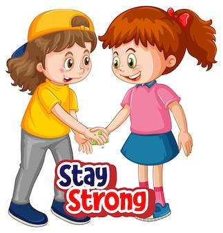 두 명의 어린이 만화 캐릭터는 흰색 배경에 격리된 stay strong 글꼴로 사회적 거리를 유지하지 않습니다.