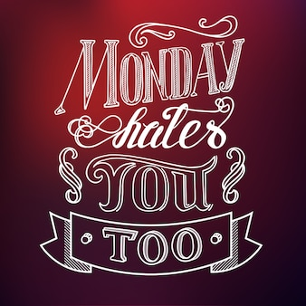 Typographic design concept with quote monday hates you too