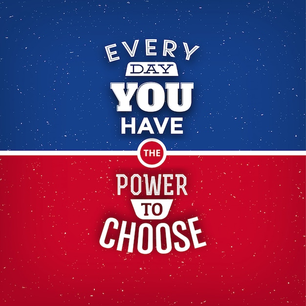 Typographic quote design: every day you have the power to choose