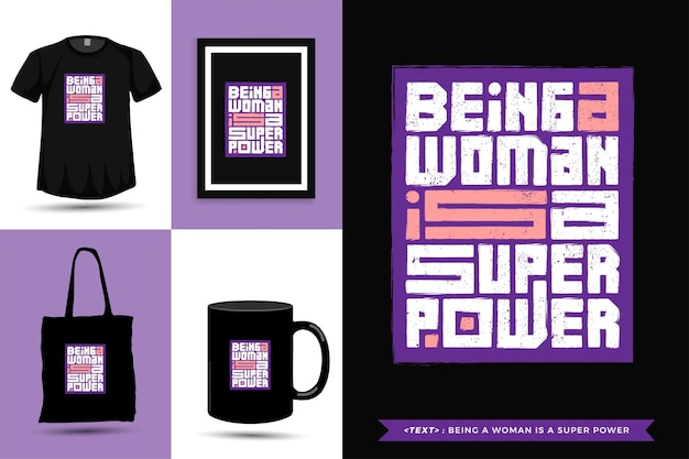 Typographic quote inspiration tshirt being a woman is a super power for print. typography lettering vertical design template poster, mug, tote bag, clothing, and merchandise