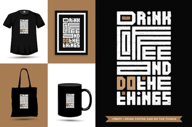 Typographic quote inspiration tshirt drink coffee and do the things . typography lettering vertical design template