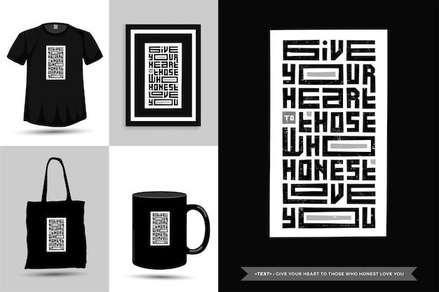 활자체 견적 영감 tshirt는 정직하게 당신을 사랑하는 사람들에게 당신의 마음을 제공합니다. 타이포그래피 레터링 수직 디자인 템플릿