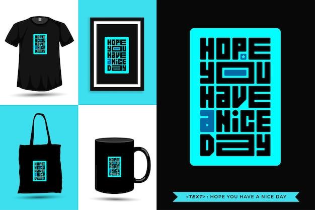 활자체 견적 영감 tshirt 당신은 좋은 하루 되세요. 타이포그래피 레터링 수직 디자인 템플릿