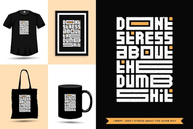 Typographic quote inspiration tshirt don't stress about the dumb shit . typography lettering vertical design template