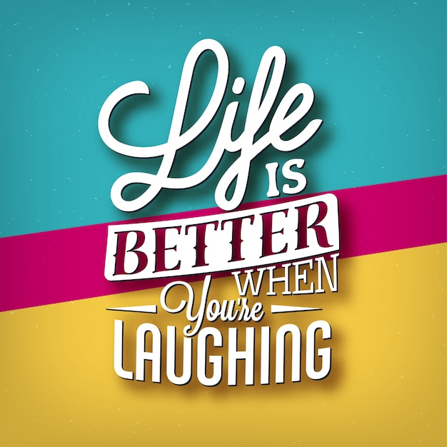 Typographic quote: 'life is better when you're laughing' lettering