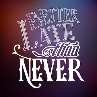 Typographic quote template with calligraphic stylized famous proverb better late then never