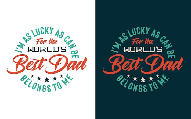 Typography design featuring message im as lucky as can be for the worlds best dad