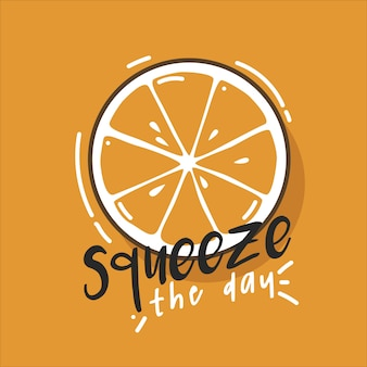 Typography illustration hand lettering orange squeeze the day quote