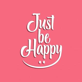 Typography just be happy