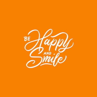 Typography / lettering design quotes be happy and smile.